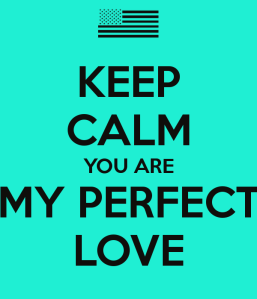 keep-calm-you-are-my-perfect-love